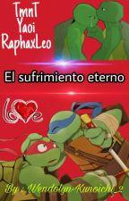 El Sufrimiento Eterno (Rapha X Leo) [Terminada] by Wendolyn-Kunoichi_2