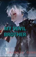 MY DEVIL BROTHER(completed) edited...-_-; by CarmelaDawnPineda