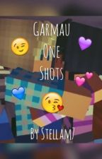 Garmau One Shots by Stellam7