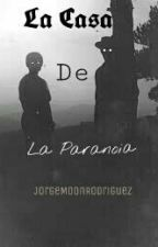 La Casa De La Paranoia by JorgeMoonRodriguez
