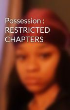 Possession : RESTRICTED CHAPTERS by fl0wersniffinwh0re