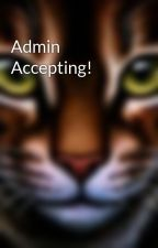 Admin Accepting! by Warriors_Unleashed