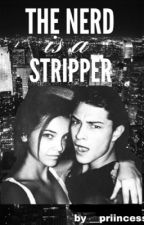 The Nerd is a stripper #Wattys2016 by __Priincess