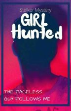 Girl Hunted BOOK 1 (ON HOLD) by CUniQue_Love
