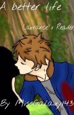 A Better Life || Laurence x Reader by MissGalaxy1432