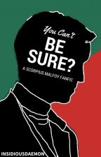 You Can't Be Sure?  {Scorpius Malfoy} by coffeemsr