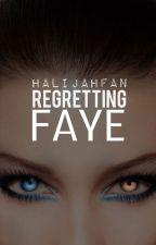 Regretting Faye (Coming in 2017) by halijahfan