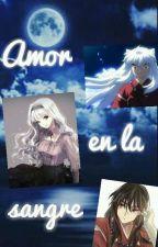 Amor en la Sangre( Inuyasha y tu) by suki16