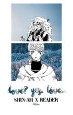 ↠ Love? Yes, Love. ↞ (Shin-ah X Reader) by _Tiff4ny_