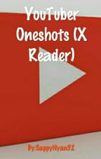 YouTuber Oneshots (X Reader) by SappyNyan52