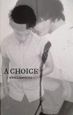 a choice by xwilliamseyes