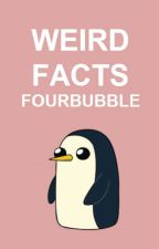 Weird Facts by fourbubble