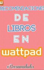Recomendaciones De Libros En Wattpad by Recomendados