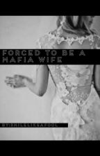 Forced to be a Mafia Wife (On Hold) by smilelikeafool