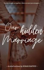 Our hidden Marriage by kiranhafeez