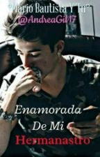 Enamorada De Mi Hermanastro (Mario Bautista Y Tu) by AndreaGil17