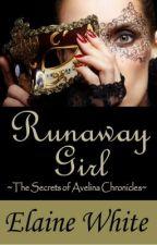 Runaway Girl - The Secrets of Avelina Chronicles by ElaineWhite