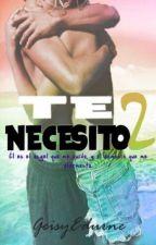 TE NECESITO 2 [H.S] (PAUSADA) by GeisyEdurne