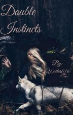Double Instincts *on hold* by Writer016