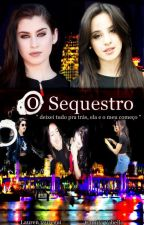 O SEQUESTRO - CAMREN  by Flumemistery