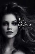 The Alpha's Daughter  by KaryllePayne
