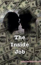 The Inside Job by erhmiwritetoomuch