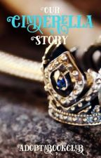 Our Cinderella Story #wattys by Adoptabookclub