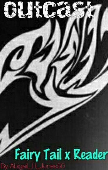 Outcast (Fairy Tail X Reader)