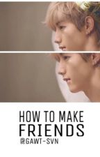how to make friends; mark by gawt-svn