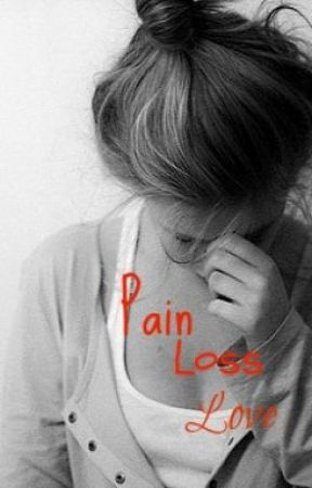 Pain, Loss, Love by caitlynnerose