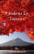 Palabras en Japonés  by Tamashimizuki5