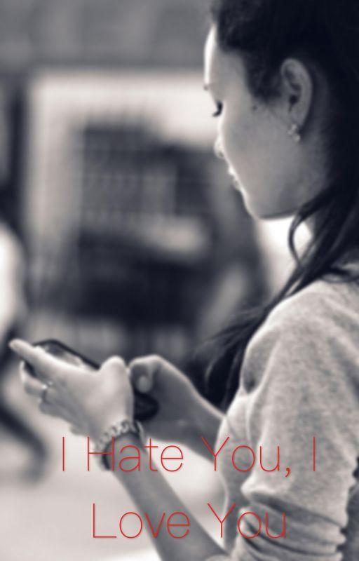 I Hate You, I love You  by Omgitsmadi