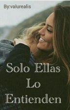 Solo Ellas Lo Entienden by Bescritoraa