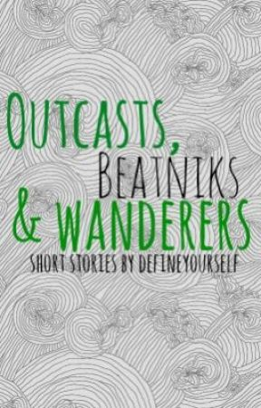 Outcasts, Beatniks, and Wanderers: A Collection of Short Stories by define_yourself