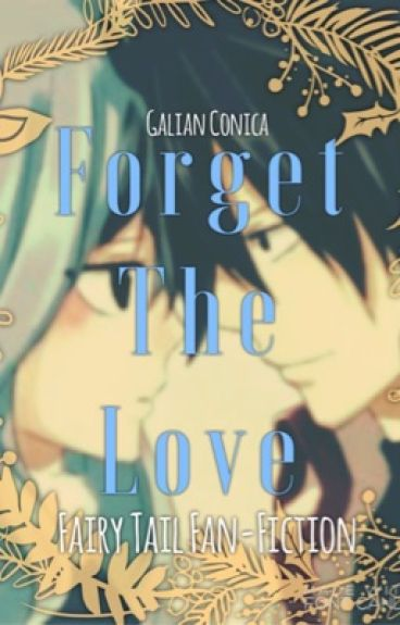 Forget the love (FairyTail Fanfiction •Gruvia•)