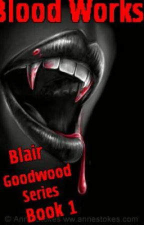 Blood works - Blair Goodwood Series Book 1 by SwitchedAtBirth