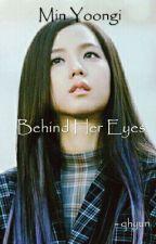 Behind Her Eyes | Min Yoongi by yoongied-yeongi