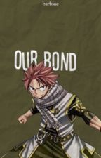 Our Bond (Natsu x Reader) (Sequel to The Way to a Dragon's Heart) by abc863
