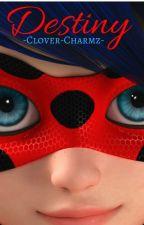 Miraculous ladybug: Destiny [UNDER SERIOUS EDITING] by -Clover-Charmz-