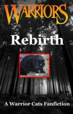 Rebirth (A Warrior Cats Fanfic) by wolfspirit2865