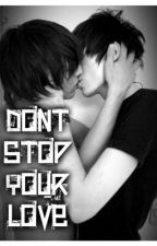 dont stop your love (BoyxBoy) by my_time_of_dying