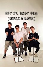 Soy su Baby Girl//Omaha Boys y tú(Hot) by CarlaJackanJack