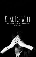 Dear Ex-Wife (Bringing Back The Memories) by JiYhang_ReKwon