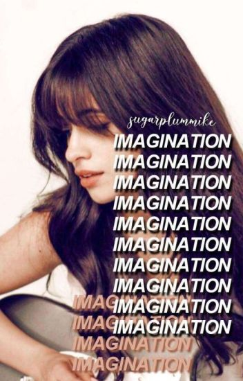 Imagination ➳ c.c [Rewriting]