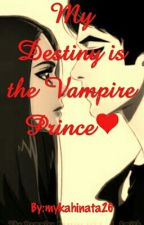My Destiny is the Vampire's Prince❤ by mykahinata26