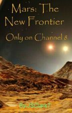 Mars, The New Frontier, Only On Channel 8 by JSClark7