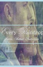 Every Raindrop- Justin Bieber Fanfiction by AuraBennett