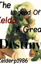 {DISCONTINUED} The Legend Of Zelda -- A great destiny by -XxKDxX-