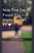Now That I've Found You ~ Martin Garrix FF ♥ by melina1003