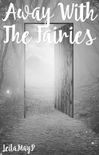 Away With The Fairies by LeilaMayP